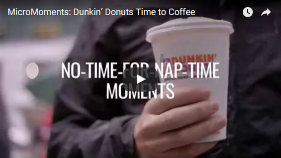 Watch this Think Google video on how Dunkin ' Donuts is engaging in the micro-moment.