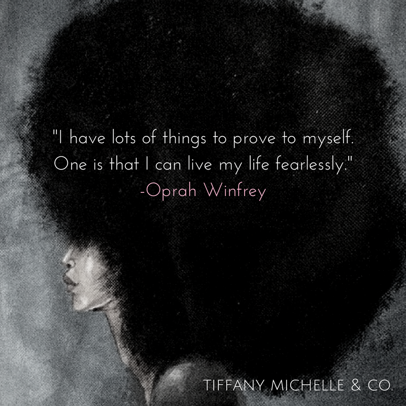 -I have lots of things to prove to myself. One is that I can live my life fearlessly.- -Oprah Winfrey.png