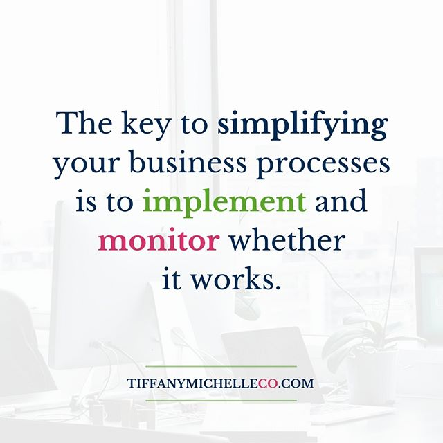 The key to #simplify your #business processes is to #implement and monitor whether it works.  #virtualassistant #onlinebusinessmanager #virtualprojectmanager #projectmanager #automation #outsourcing #launch