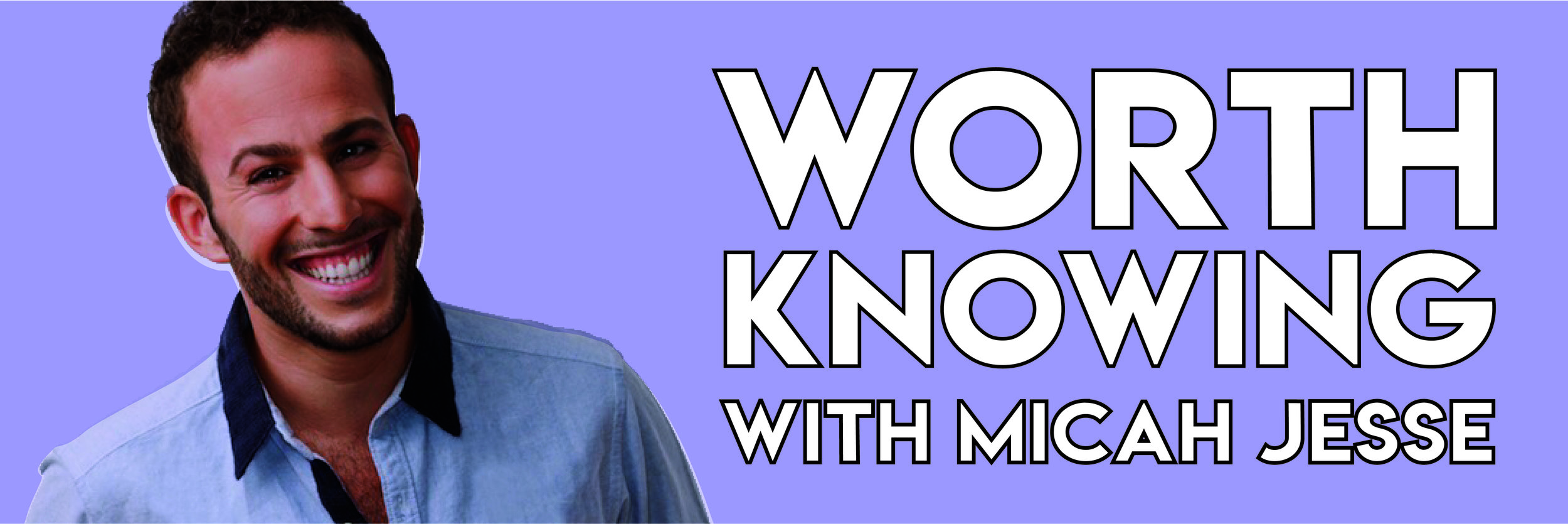 Worth Knowing with Micah Jesse Podcast Banner