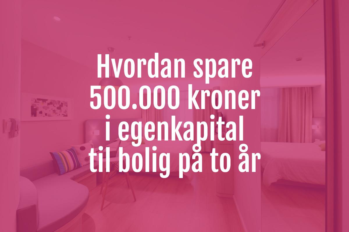 Hvordan spare 500.000 i egenkapital til bolig på to år