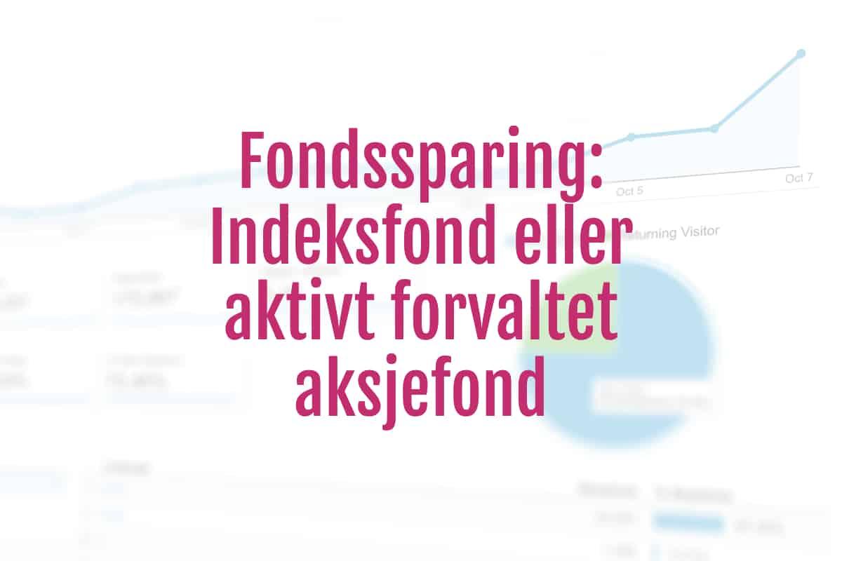fondssparing indeksfond aktiv forvaltning aksjefond