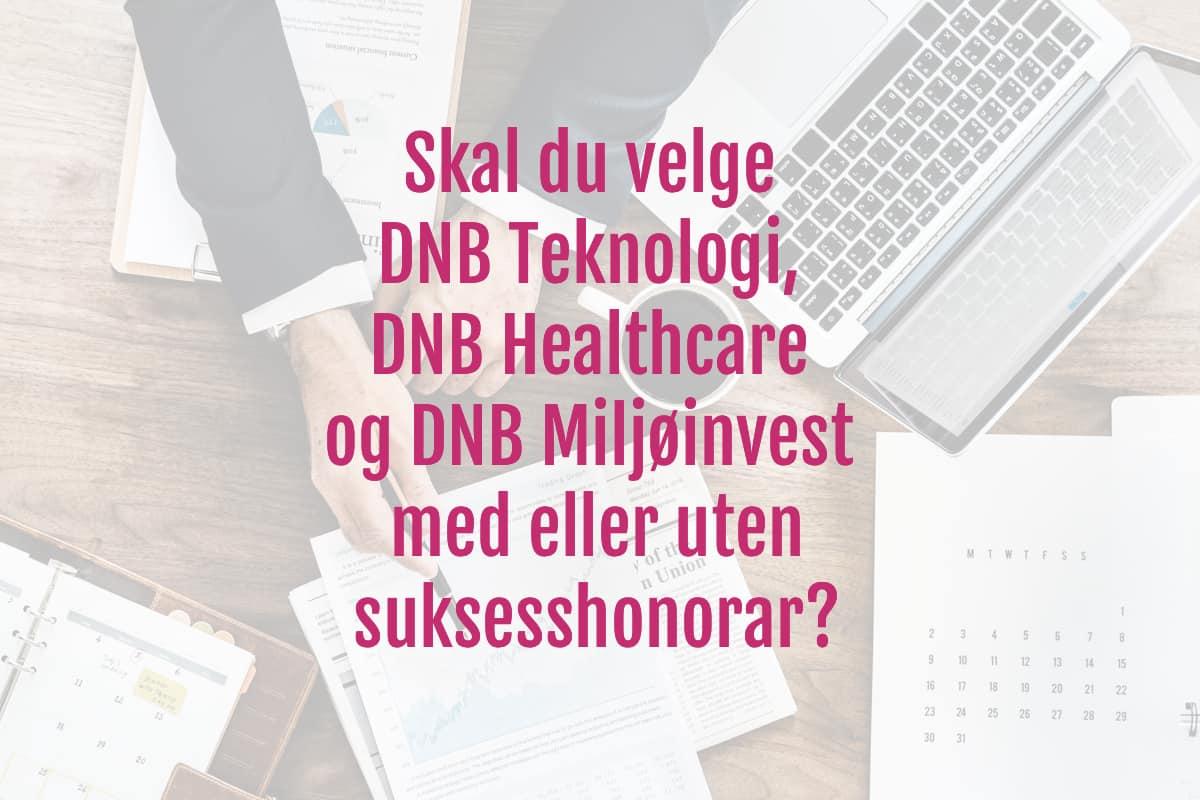 79dabb1f Sukesshonorar eller ikke for DNB Teknologi, DNB Miljøinvest og DNB ...