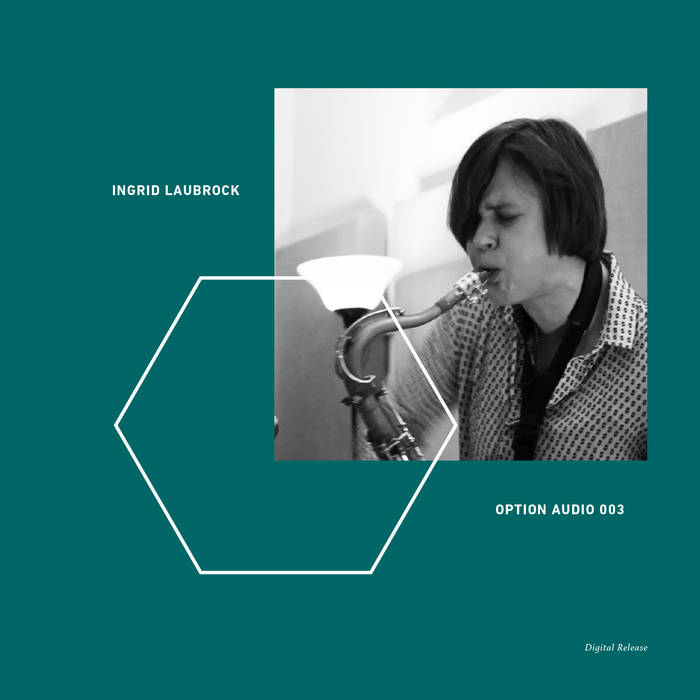 OPTION AUDIO 003: Ingrid Laubrock