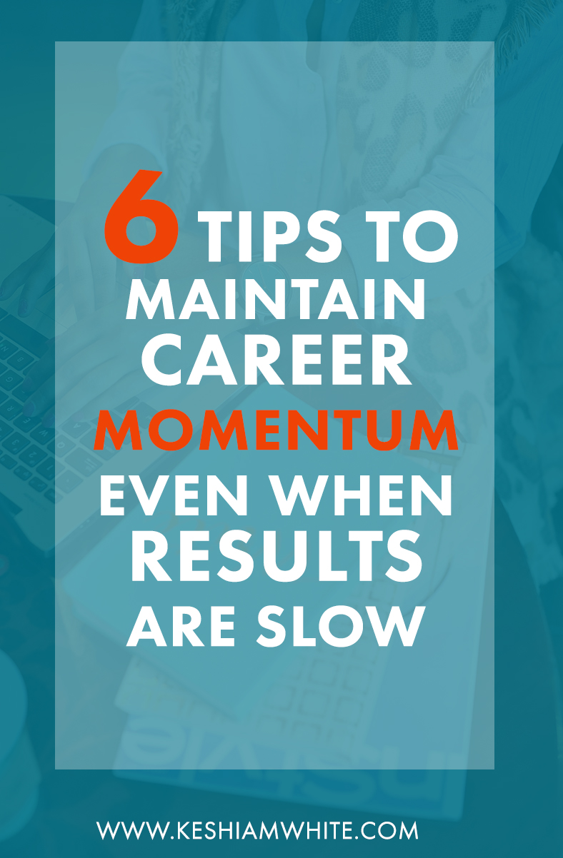 how-to-maintain-career-momentum-with-slow-results