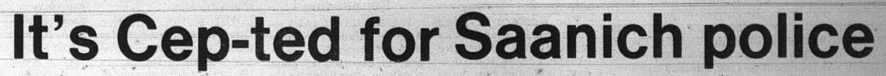 """""""It's Cep-ted for Saanich police,"""" Victoria  Daily Times, 2 April 1980."""