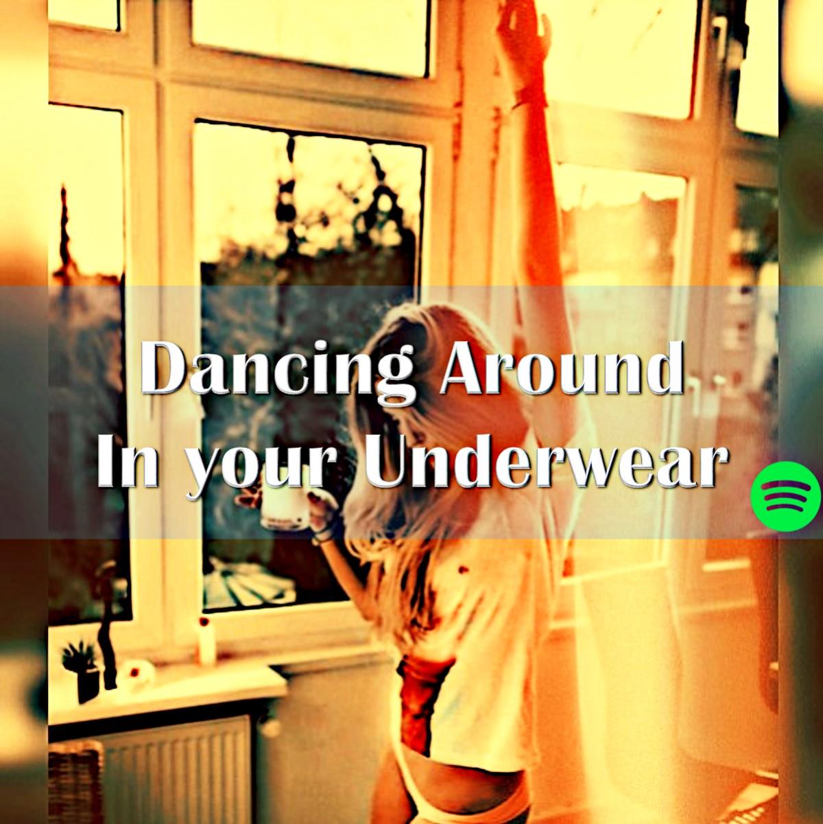 Dancing Around in Your Underwear.jpeg