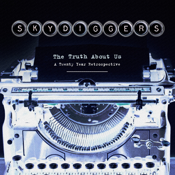 Skydiggers / The Truth About Us: A Twenty-Year Retrospective (2009)