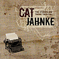 Cat Jahnke / The Stories Are Taking Their Toll