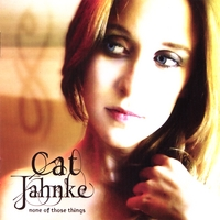 Cat Jahnke / none of these things