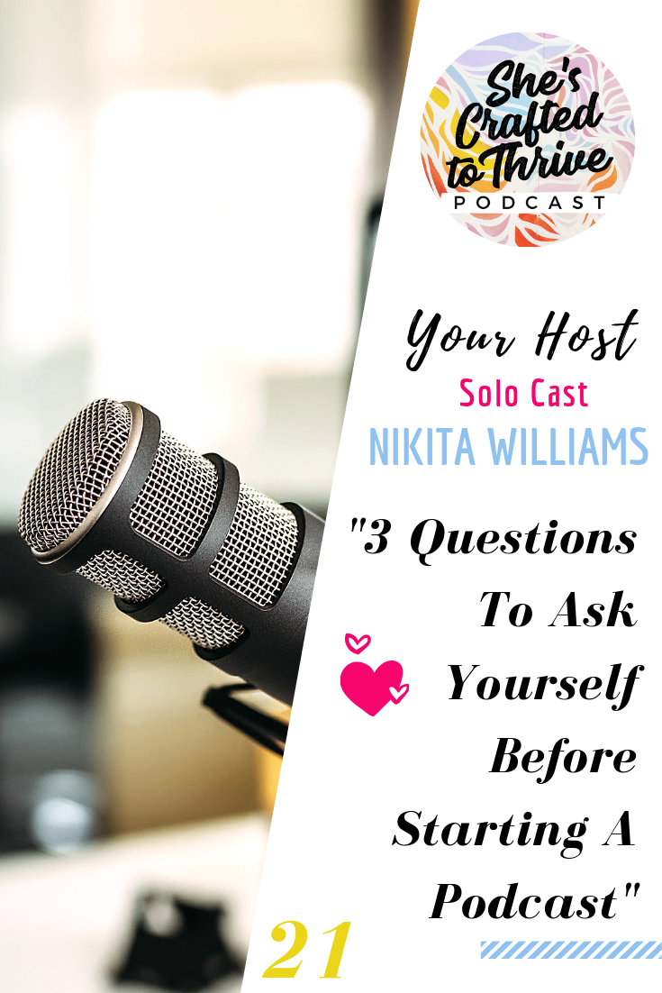 3 Questions To Ask Yourself Before Starting A Podcast- She's Crafted To Thrive Podcast Cover Ep 21.png