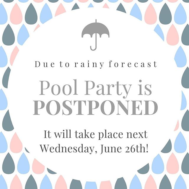 Due to rain we are moving the pool party to NEXT Wednesday, June 26th!! ☔️🌧 #rainraingoaway💦