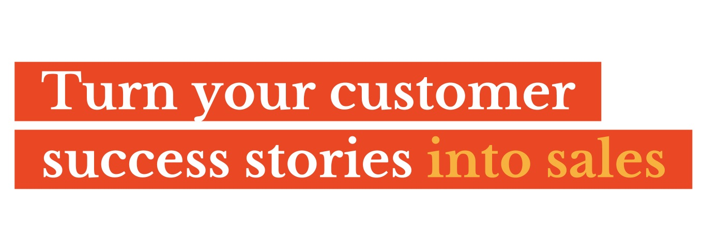 Customer+success+stories+into+sales