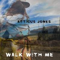 Atticus Jones: Walk With Me  8/2/2019