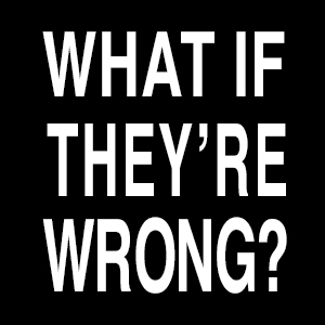 whatifthey'rewrong?.jpg