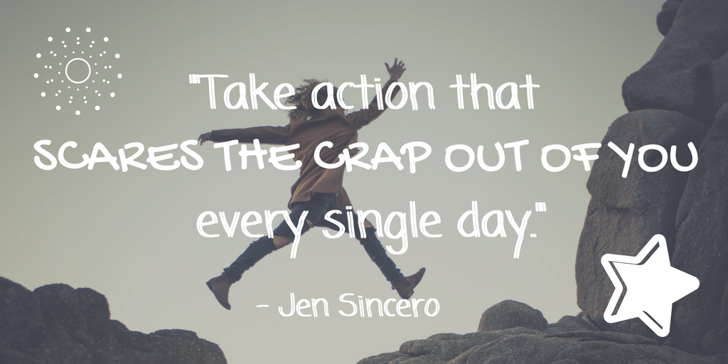 _Take action that scares the crap out of you every single day..png