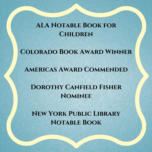 Colorado Book Award Winner 2016Americas Award Commended Title 2016Dorothy Canfield Fisher Book Award Nominee (Vermont)New York Public Library Notable Book for Reading and Sharing.jpg