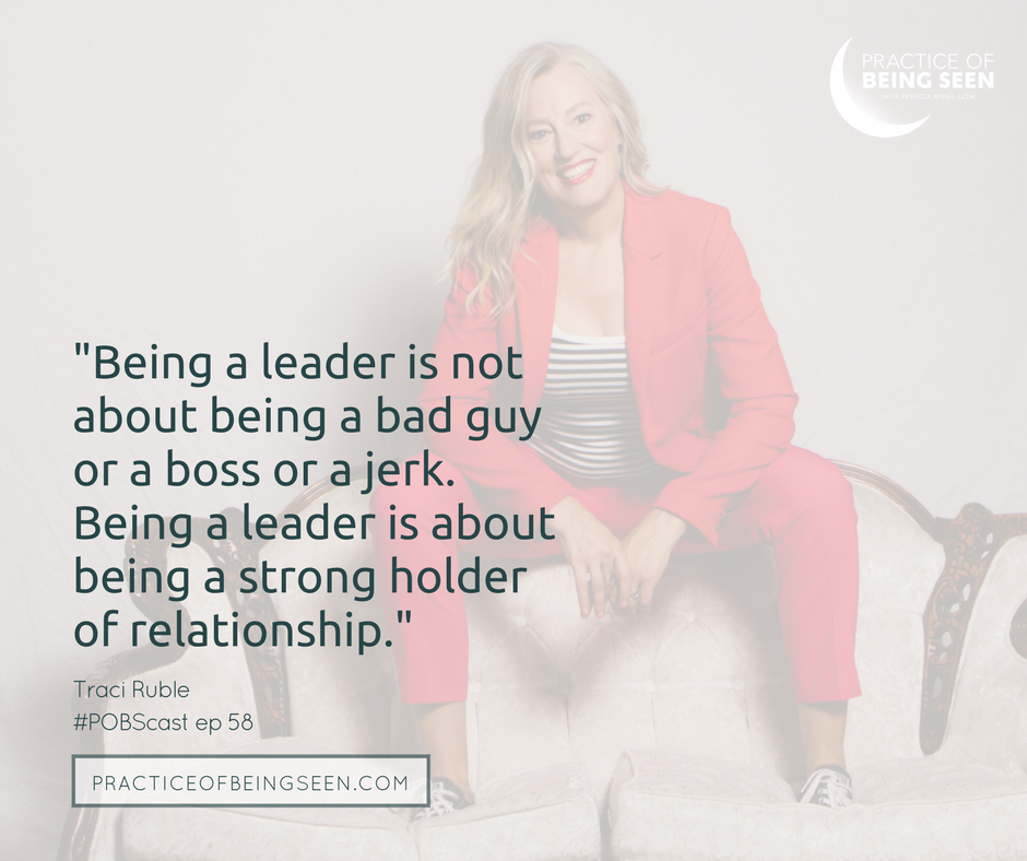 Being a leader is not about being a bad guy or a boss or a jerk. Being a leader is about being a strong holder of relationship. - Traci Ruble