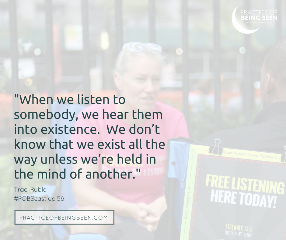 When we listen to somebody, we hear them into existence. We don't know that we exist all the way unless we're held in the mind of another. -Traci Ruble  photo: Peek Photography