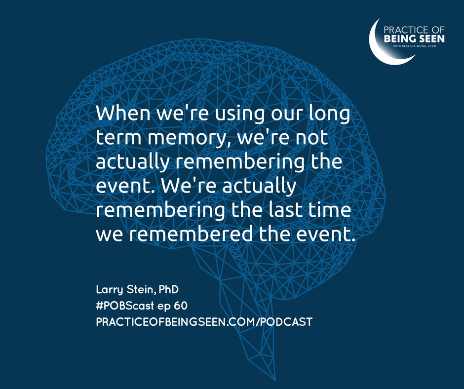 """""""When we when we are using our long term memory we're not actually remembering the event we're actually remembering the last time we remember the event."""" Larry Stein"""