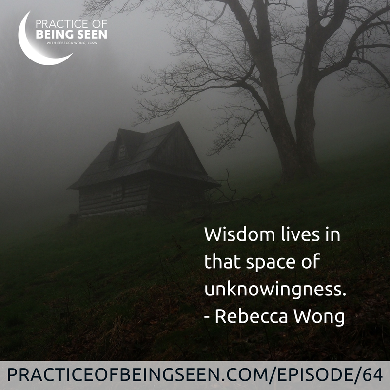 """Wisdom lives in that space of unknowingness."" Rebecca Wong"