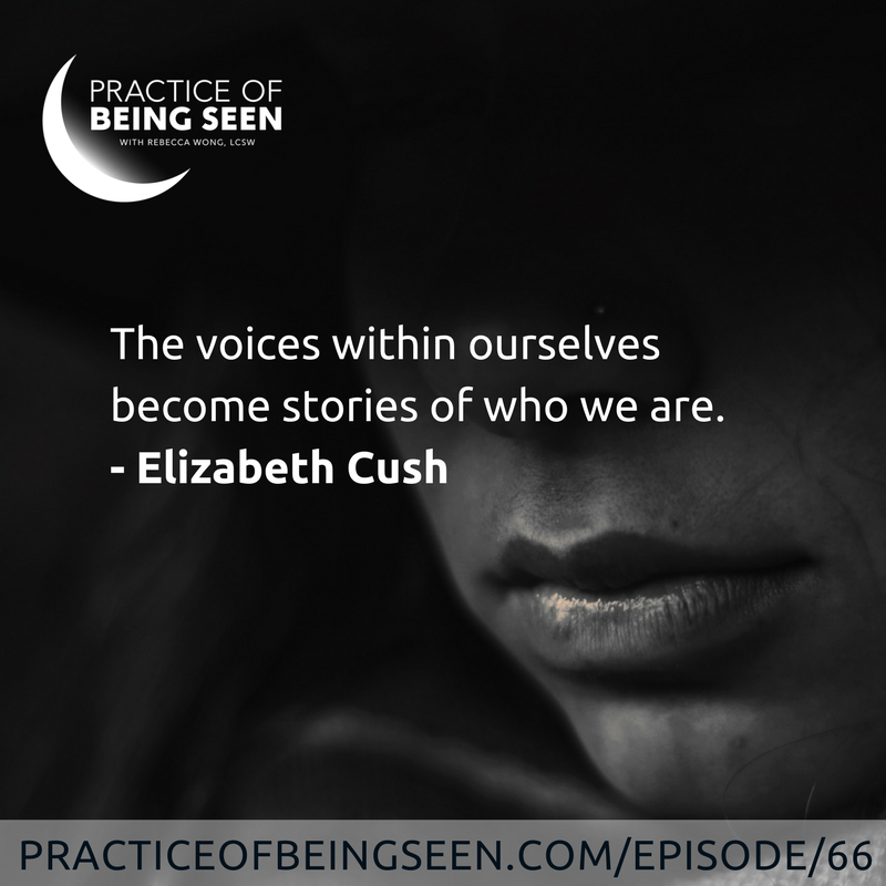 """""""The voices within ourselves become stories of who we are."""" Elizabeth Cush"""