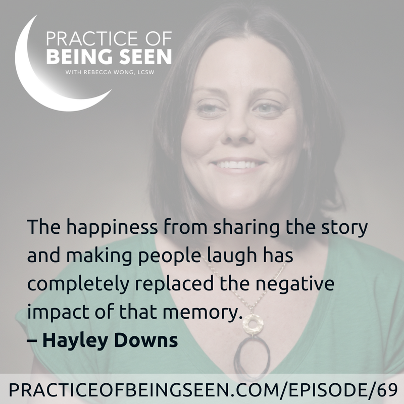 """The happiness from sharing the story and making people laugh has completely replaced the negative impact of that memory.""-Hayley Downs"