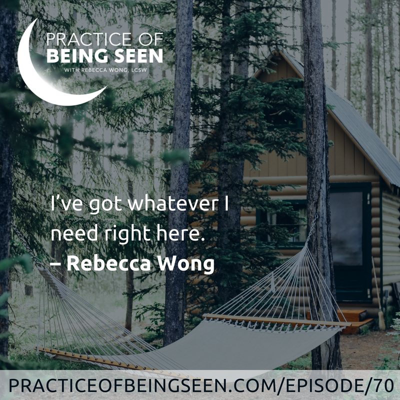 I've got whatever I need right here. - Rebecca Wong