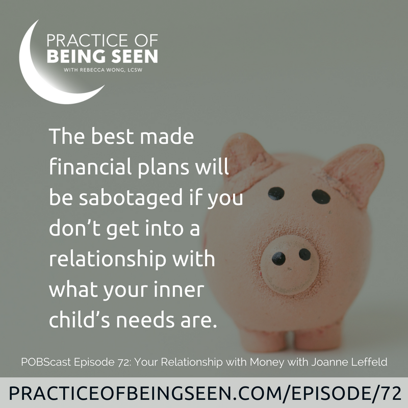 The best made financial plans will be sabotaged if you don't get into a relationship with what your inner child's needs are. - Joanne Leffeld