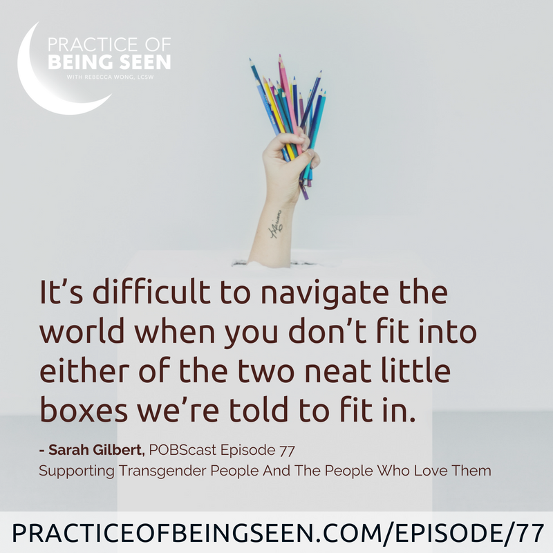 """It's difficult to navigate the world when you don't fit into either of the two neat little boxes we're told to fit in."" Sarah Gilber"