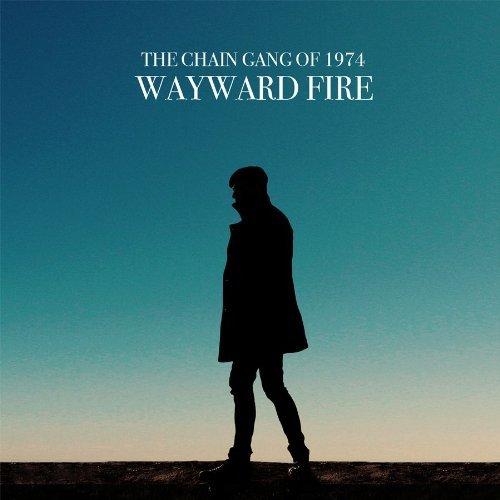 chain-gang-of-1974-wayward-fire.jpg