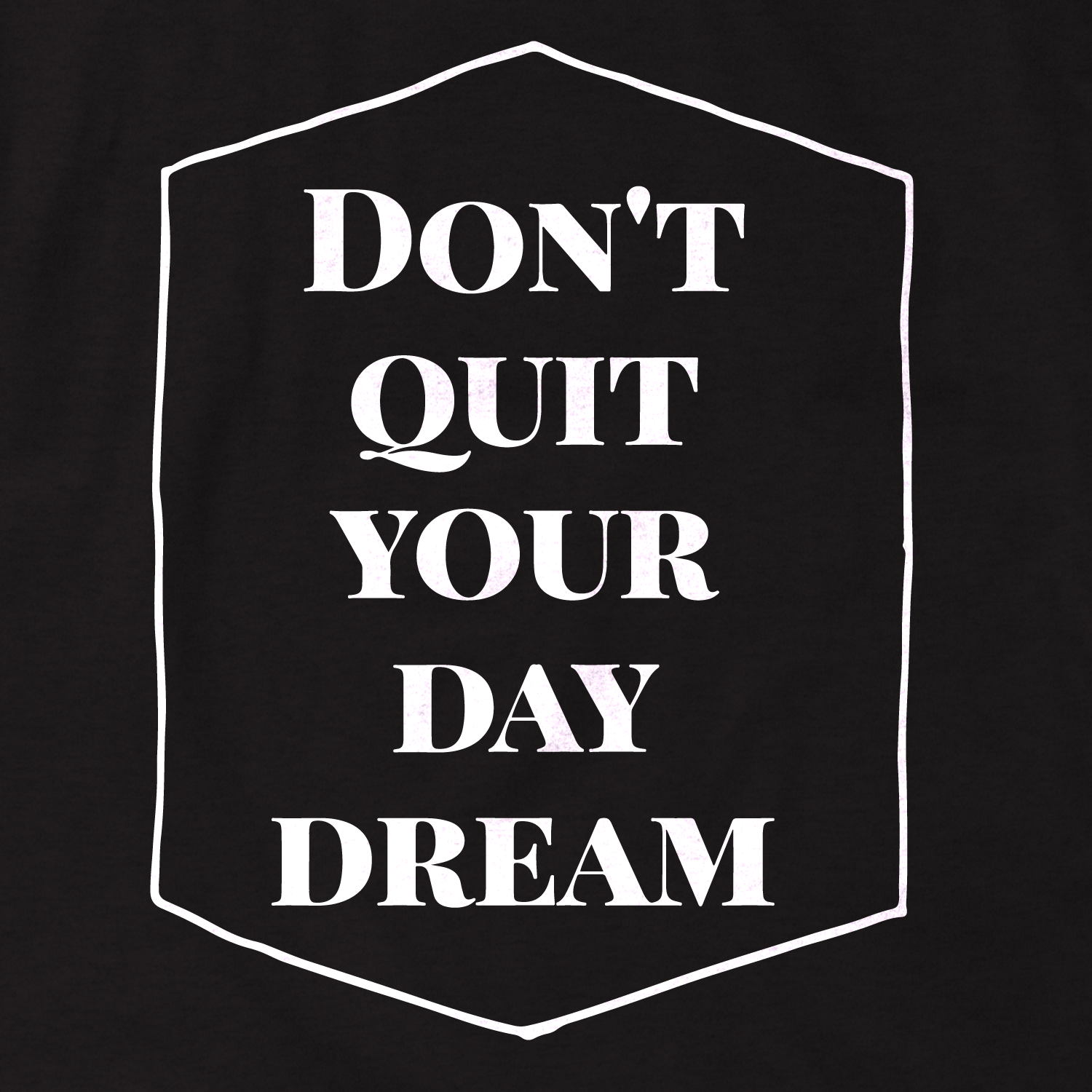DontQuitYourDayDream-Black.png
