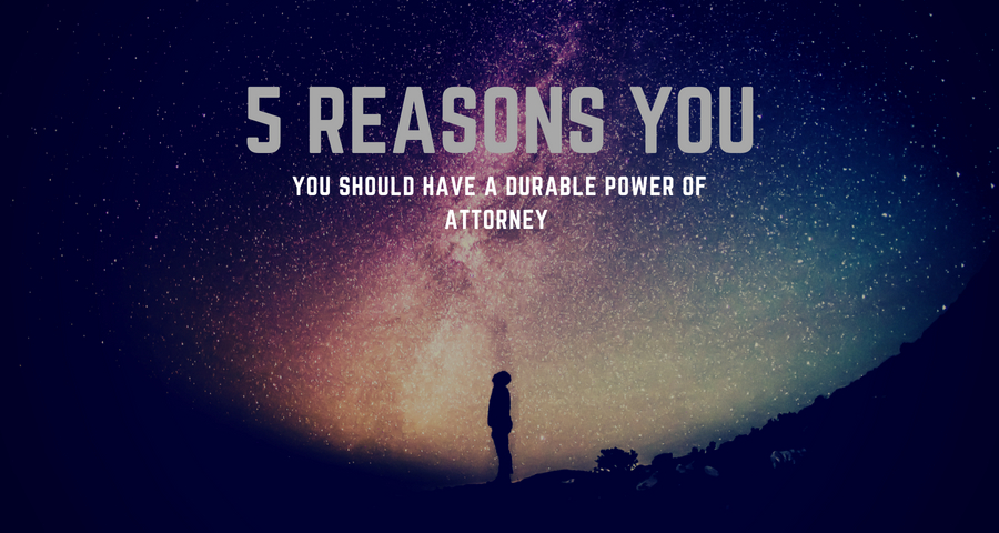 5 Reasons you should have a durable power of attorney.jpg