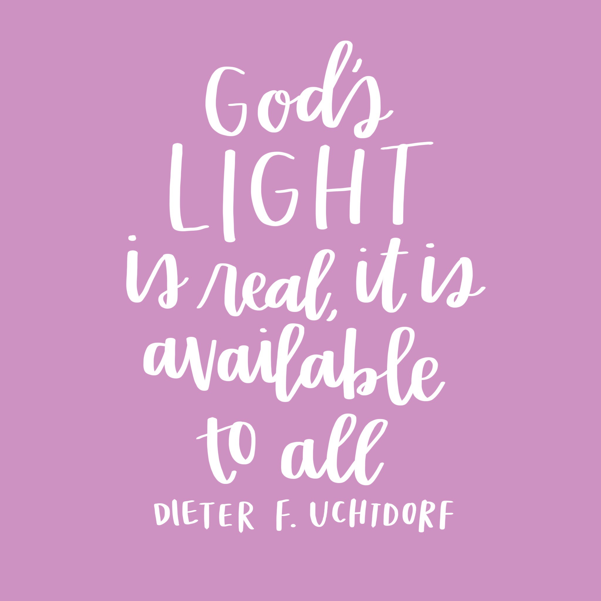 """God's light is real, it is available to all."" -Dieter F. Uchtdorf"