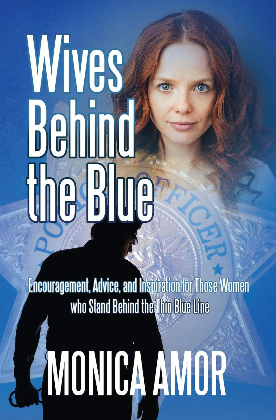Interview With Monica Amor, Author of Wives Behind the Blue - Tell our followers a little bit about yourself and your journey as a police wife?In Wives Behind the Blue I share my personal journey as a Police wife in great detail but if I was to sum it up in a few words I would have to say this: I knew without a doubt that God was calling my husband into Law Enforcement, I was proud of him, believed in him and knew he would do great things as an Officer. I just had no idea that God was calling me to be a Police wife. When you become a Police wife you deal with things that the average wife doesn't necessarily deal with. Whether on patrol, in the jails, or in the courts, your husbands/Officer is ultimately a crime fighter. Because there is a lot of crime out there, as a Police wife you often find yourself doing a lot of married life things on your own at times, yet needing to be committed enough to find unique ways to stay connected as a couple. Typically, I'm a carefree, fairly trusting, love-bug type of person but for my crime-fighting Officer, his training has taught him a rigid structure, discipline, suspicion and an incredible poker face. The most challenging part of my personal journey has been learning how to bring our two polar opposite ways together in unity. Fortunately, my husband and I have learned to lean on God during this entire journey. Our faith has taught us a lot about how to fulfill our roles as an Officer and as a Police wife, in order to grow together.What made you decide to write a book?Though I have been a Police wife for many years, I didn't particularly feel qualified to write on the subject. I wasn't really connected with other Police wives, so writing this book was the farthest thing from my mind. In fact, I had been praying about what type of writing I should do and assumed God would open a door with a Christian magazine editor, which He had done in the past. I thought I would spend the summer writing faith-based articles geared toward how 