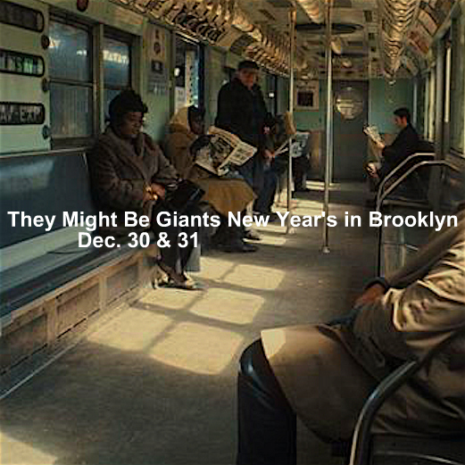 12/30 Brooklyn SOLD OUT 12/31 TMBGs New Year's Eve in Brooklyn is going fast! http://bit.ly/tmbg1231