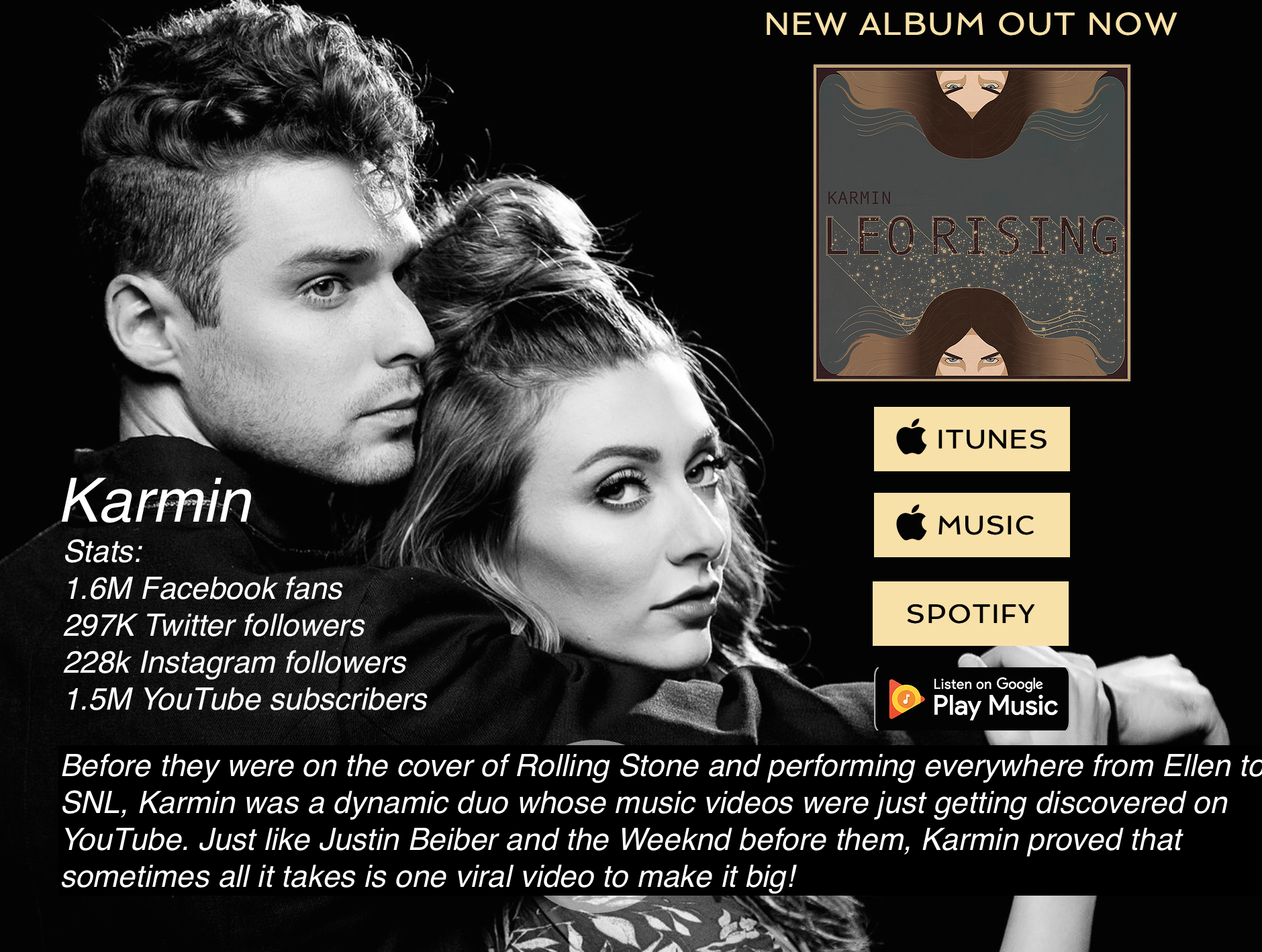 The Discovery Act – Karmin   Stats: 1.6M Facebook fans / 297K Twitter followers / 228k Instagram followers / 1.5M YouTube subscribers  Before they were on the cover of Rolling Stone and performing everywhere from Ellen to SNL, Karmin  was a dynamic duo whose music videos were just getting discovered on YouTube. Just like Justin Beiber and the Weeknd before them, Karmin proved that sometimes all it takes is one viral video to make it big! http://www.karminmusic.com   But what contributed to that viral video? Great timing, hard work and being consistent with their video marketing strategy.   If you want to really rock this network and build a huge channel, you will need to create your content with the over all health of your channel and music brand in mind.