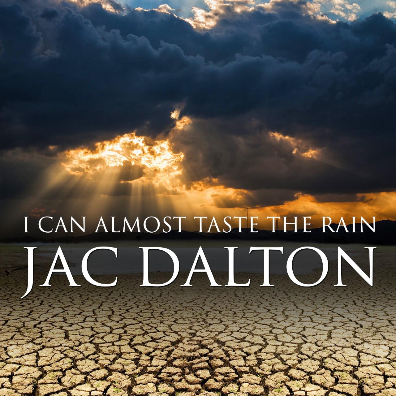 JAC DALTON - I Can Almost Taste The Rain SINGLE COVER.jpg