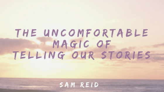 The uncomfortable Magic of telling our stories.png