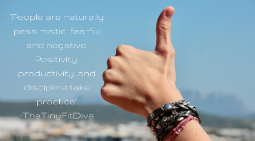 %22People are naturally pessimistic, fearful and negative. Positivity, productivity, and discipline take practice%22-TheTinyFitDiva.png