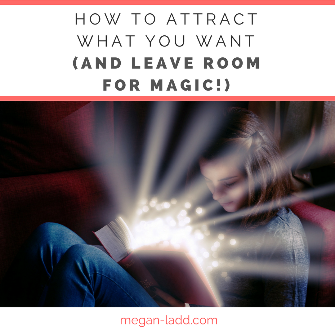 how to attract what you want (and leave room for magic!)
