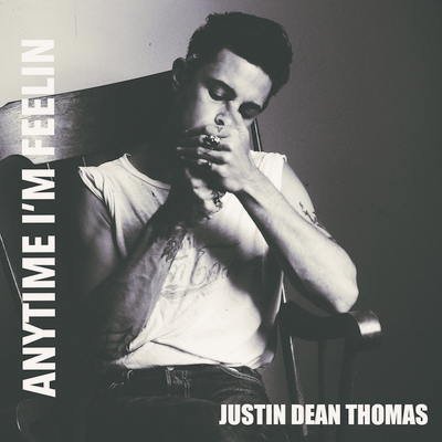 Justin dean Thomas - Anytime I'm Feelin.jpg