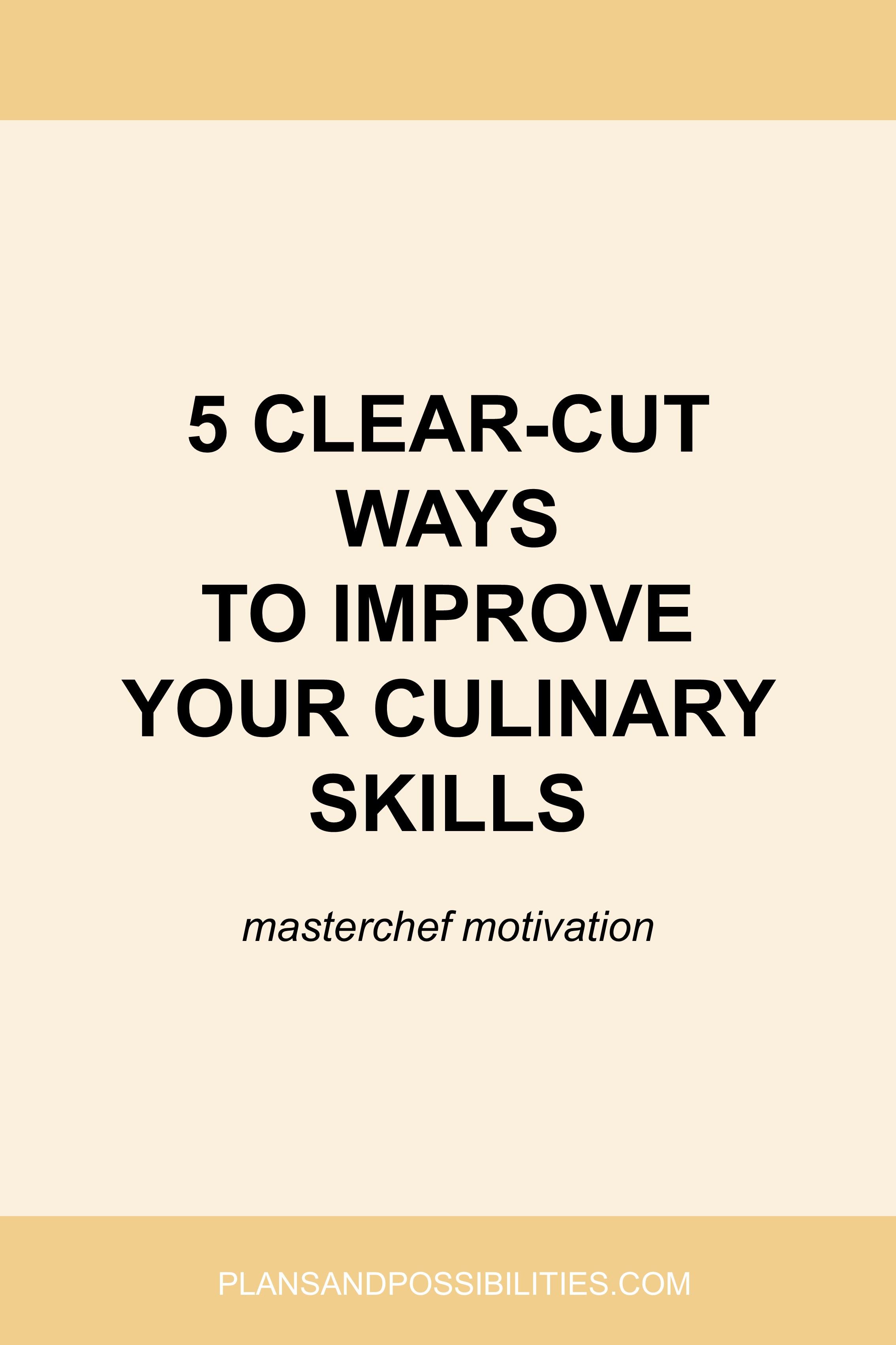 5 Clear Cut Ways To Improve Your Culinary Skills.jpg