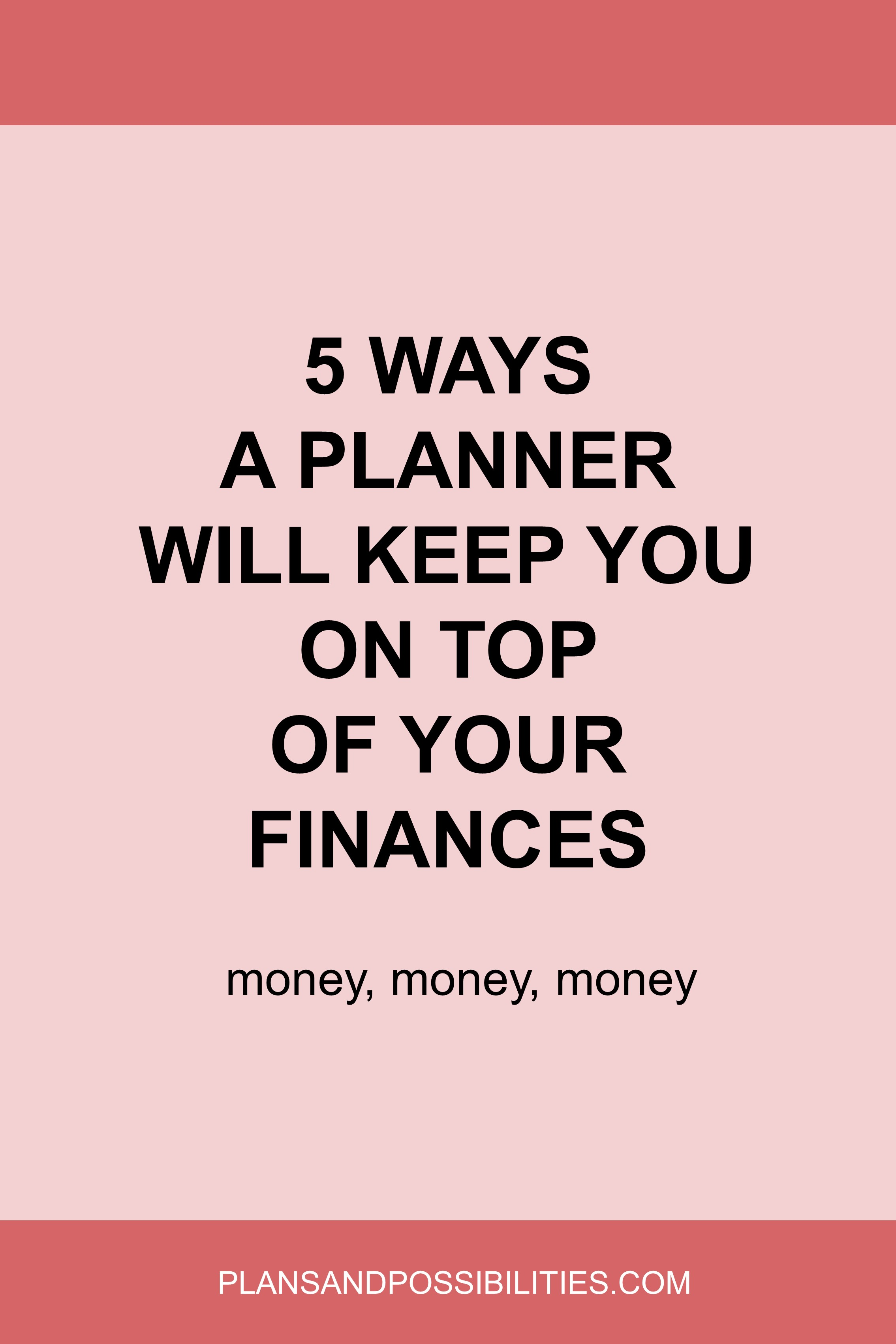5 Ways A Planner Will Keep You On Top Of Your Finances.jpg