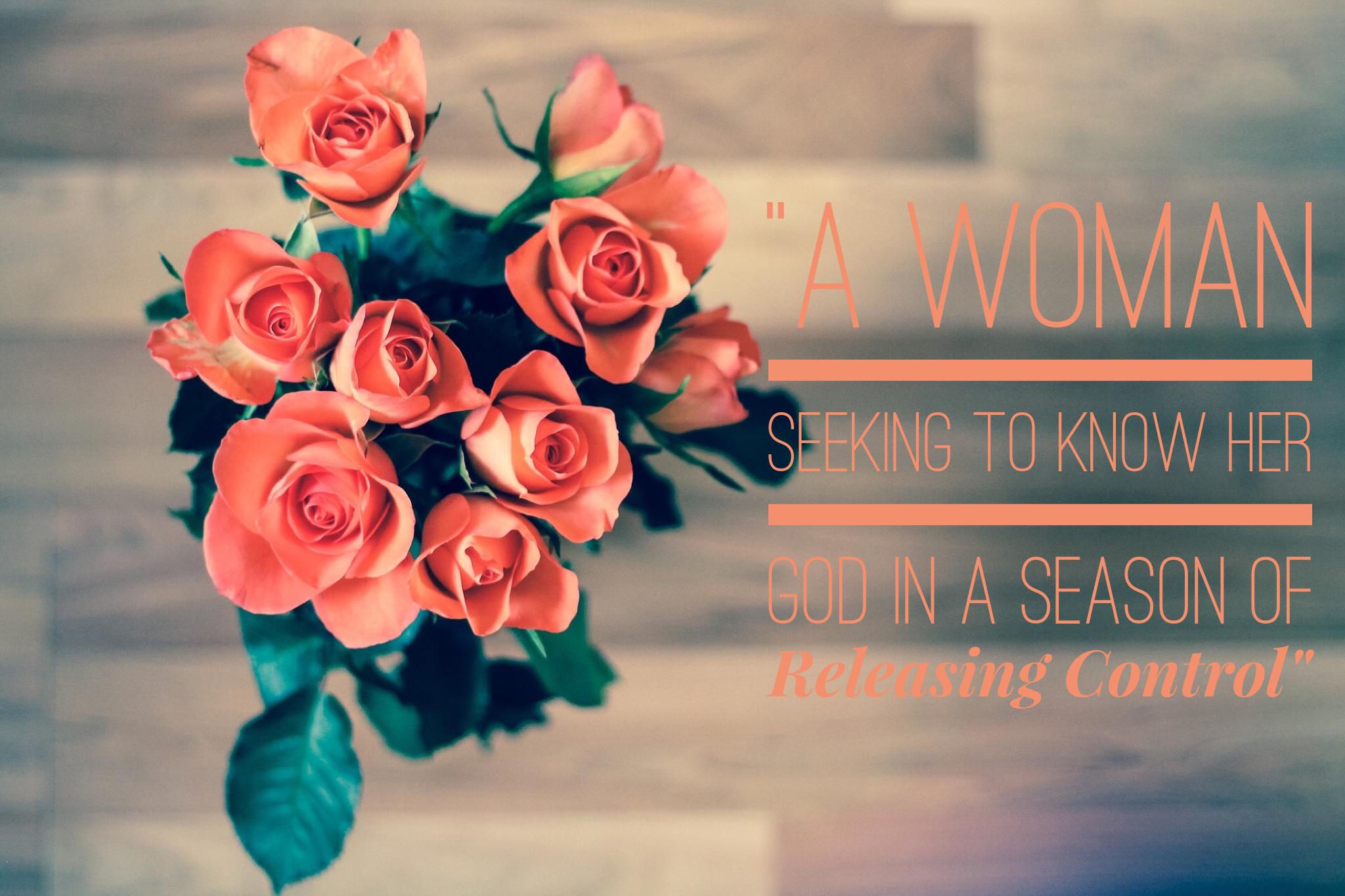 A Woman Seeking to Know Her God in a Season of Releasing Control | www.codyandras.com/blog/2017/8/24/season-of-releasing-control