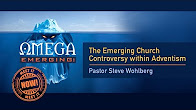 1 - Steve Wohlbrg -  The Emerging Church Controversy within Adventism