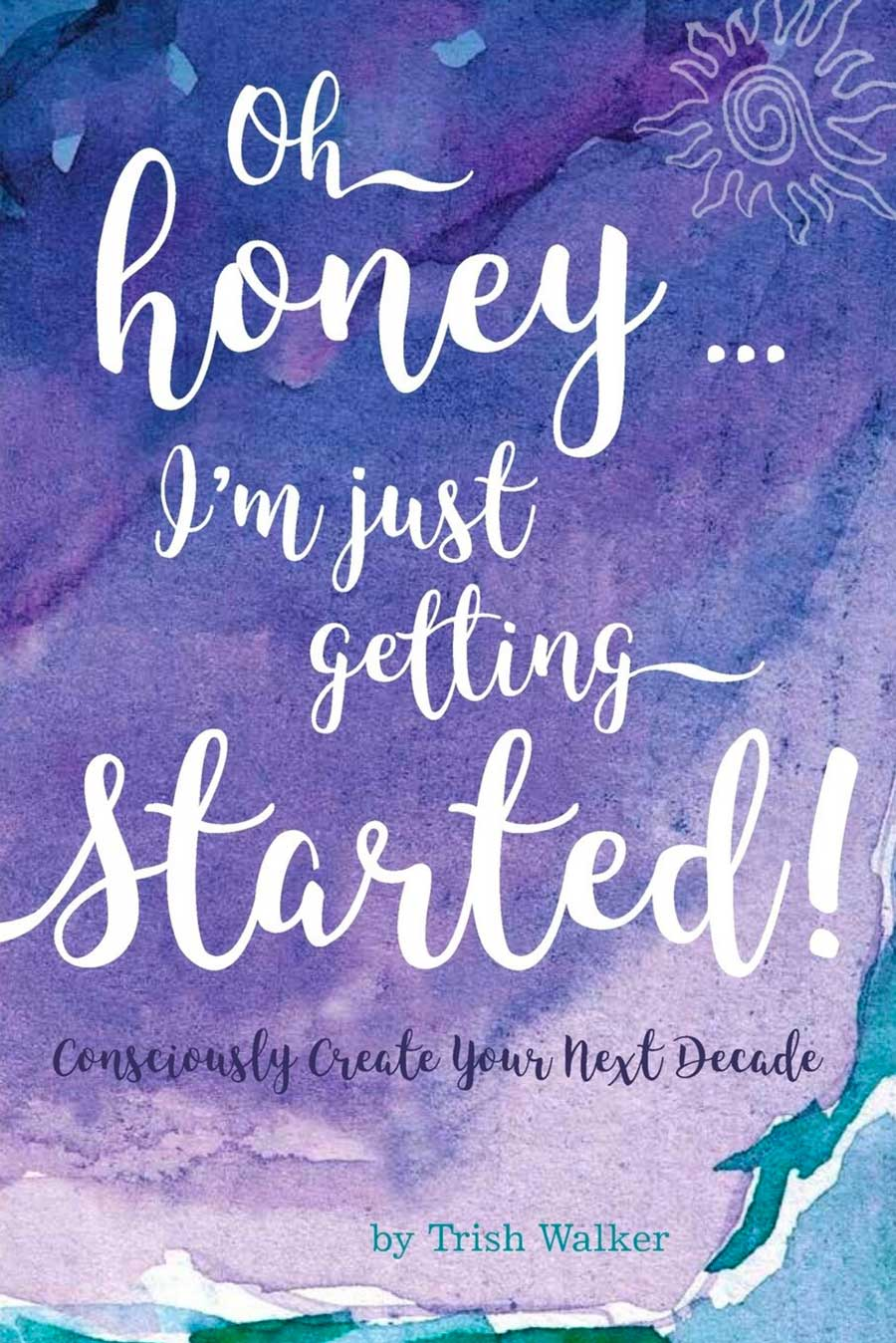 Oh Honey I'm Just Getting Started Book By Trish Walker