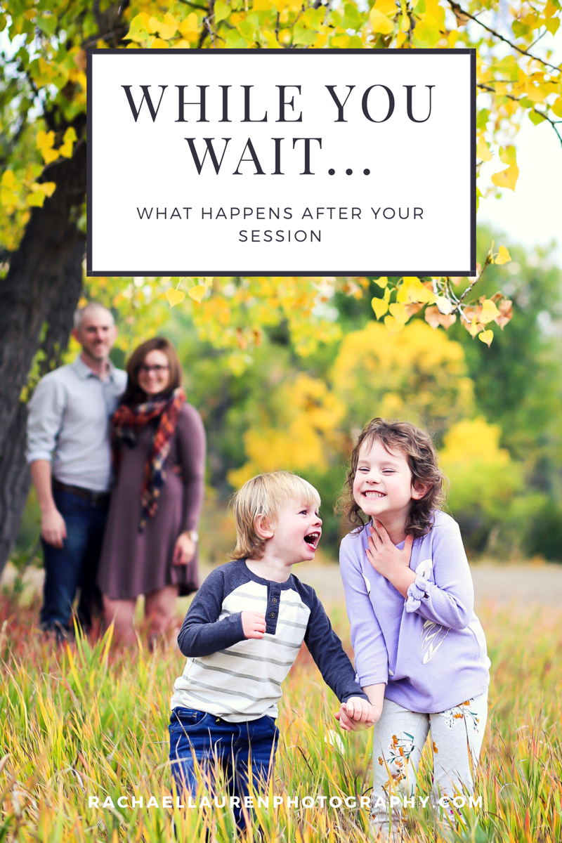 While You Wait | What Happens After Your Photo Session | Rachael Lauren Photography