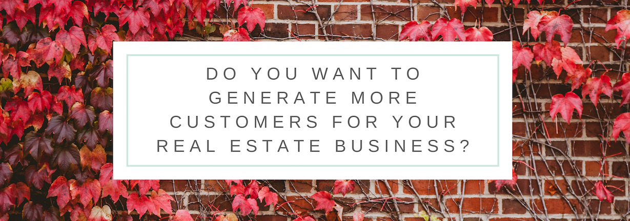 do you want to generate more customers for your real estate business?
