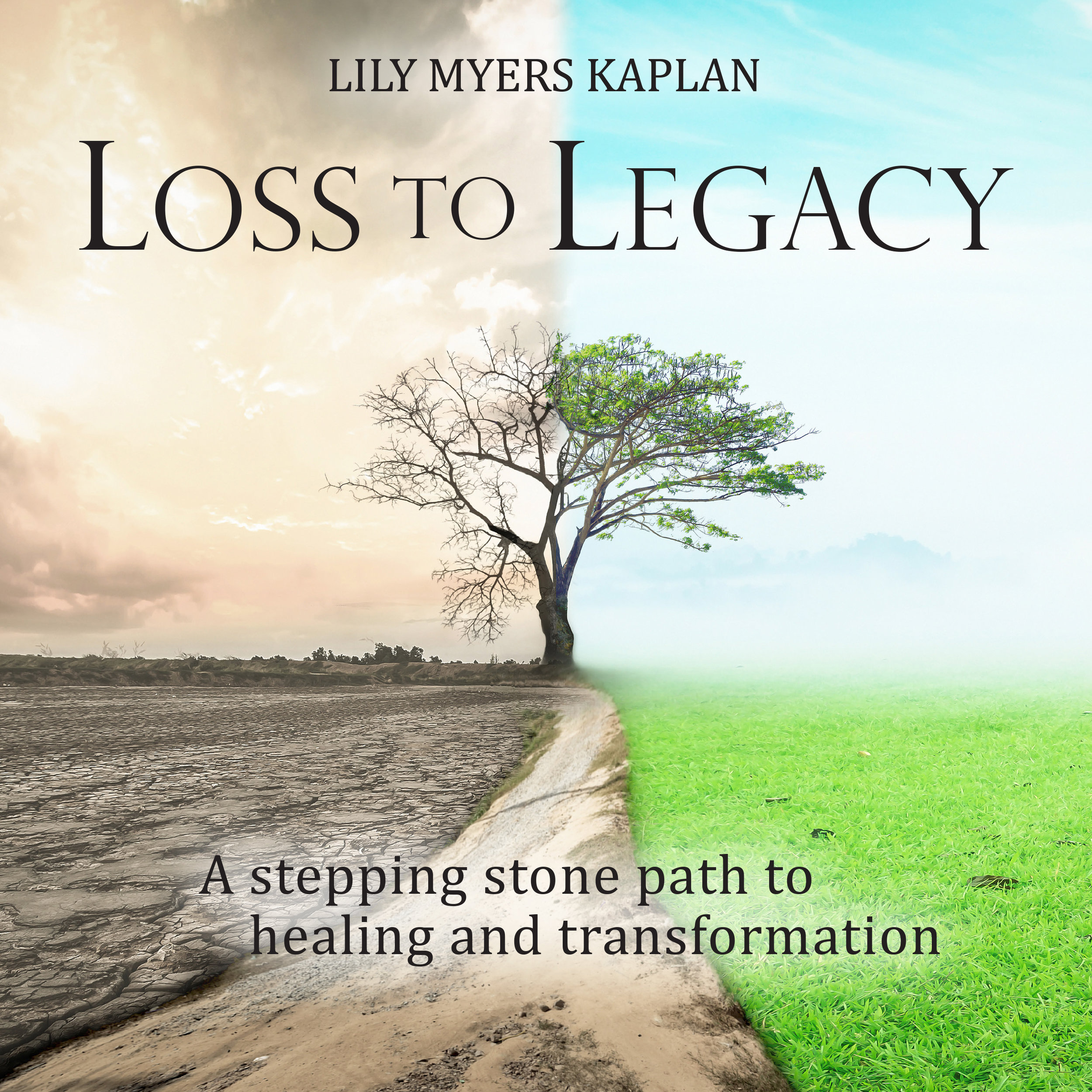 We are excited to announce the publication of Loss to Legacy on October 1, 2019. - Loss to Legacy is a map for conscious grieving. With inspiring stories marking the passage from darkness into light, Lily Myers Kaplan offers a method for honoring your sorrow while growing from it. Loss is universal, she says. Whether you are bemoaning cultural and planetary upheaval or grieving the death of someone you love, dissolution of a marriage, career, or changing identity, this book will help you navigate its tumult.At the core of Loss to Legacy are ancient truths, natures' cycles, and acceptance of death as an essential part of the human experience. The included Stepping Stones Workbook leads you on a healing and transformational path of inner exploration and soul-renewing exercises. Follow it, memorializing your loved ones and respecting your losses, to find meaning, create purpose, and build a living legacy—leaving what matters most in your own wake.PRE-ORDERS WILL BE ACCEPTED BEGINNING SEPTEMBER 15, 2019DETAILS COMING SOON…